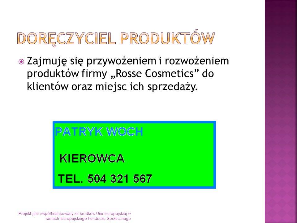 Zajmuję się przywożeniem i rozwożeniem produktów firmy Rosse Cosmetics do klientów oraz miejsc ich sprzedaży.