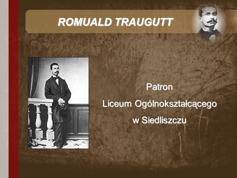 ROMUALD TRAUGUTT Patron Liceum Ogólnokształcącego w Siedliszczu