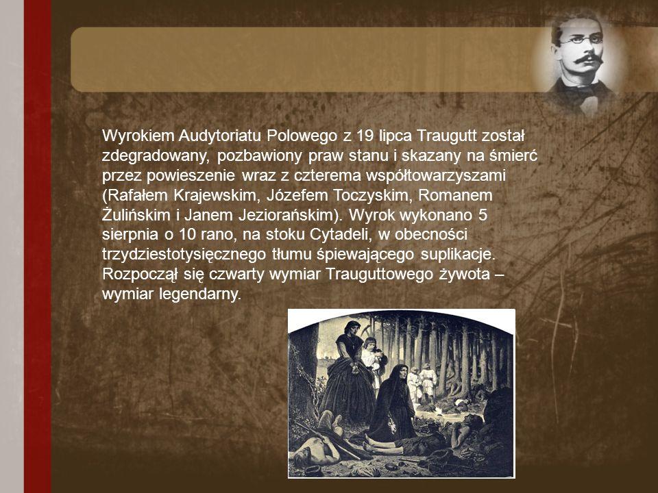 Wyrokiem Audytoriatu Polowego z 19 lipca Traugutt został zdegradowany, pozbawiony praw stanu i skazany na śmierć przez powieszenie wraz z czterema wsp