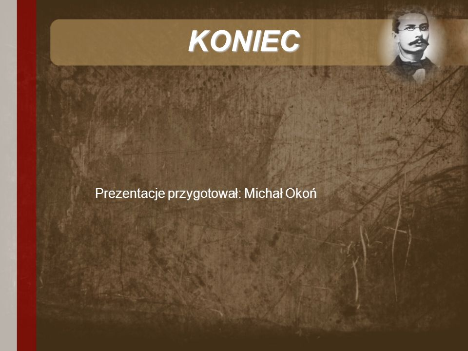 KONIEC Prezentacje przygotował: Michał Okoń