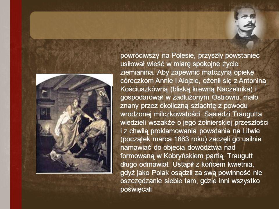 powróciwszy na Polesie, przyszły powstaniec usiłował wieść w miarę spokojne życie ziemianina. Aby zapewnić matczyną opiekę córeczkom Annie i Alojzie,