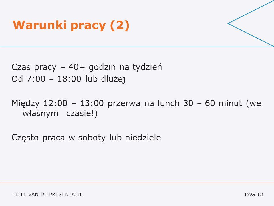 TITEL VAN DE PRESENTATIEPAG 13 Warunki pracy (2) Czas pracy – 40+ godzin na tydzień Od 7:00 – 18:00 lub dłużej Między 12:00 – 13:00 przerwa na lunch 3