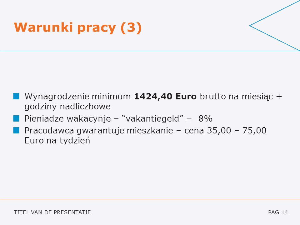 TITEL VAN DE PRESENTATIEPAG 14 Warunki pracy (3) Wynagrodzenie minimum 1424,40 Euro brutto na miesiąc + godziny nadliczbowe Pieniadze wakacynje – vaka