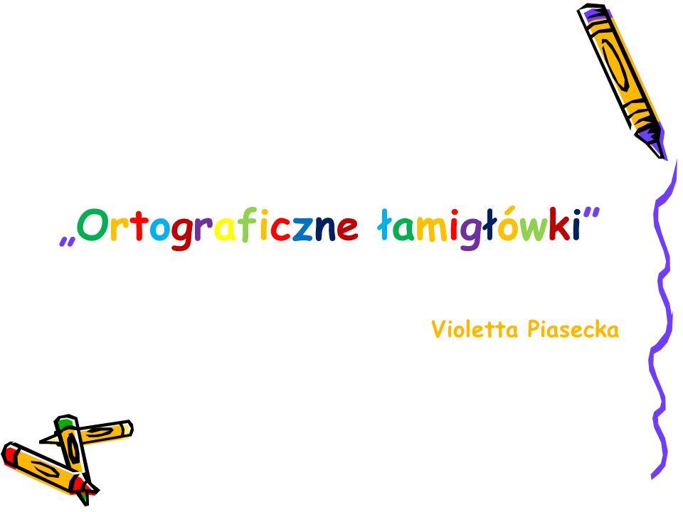 Ortograficzne łamigłówki Violetta Piasecka