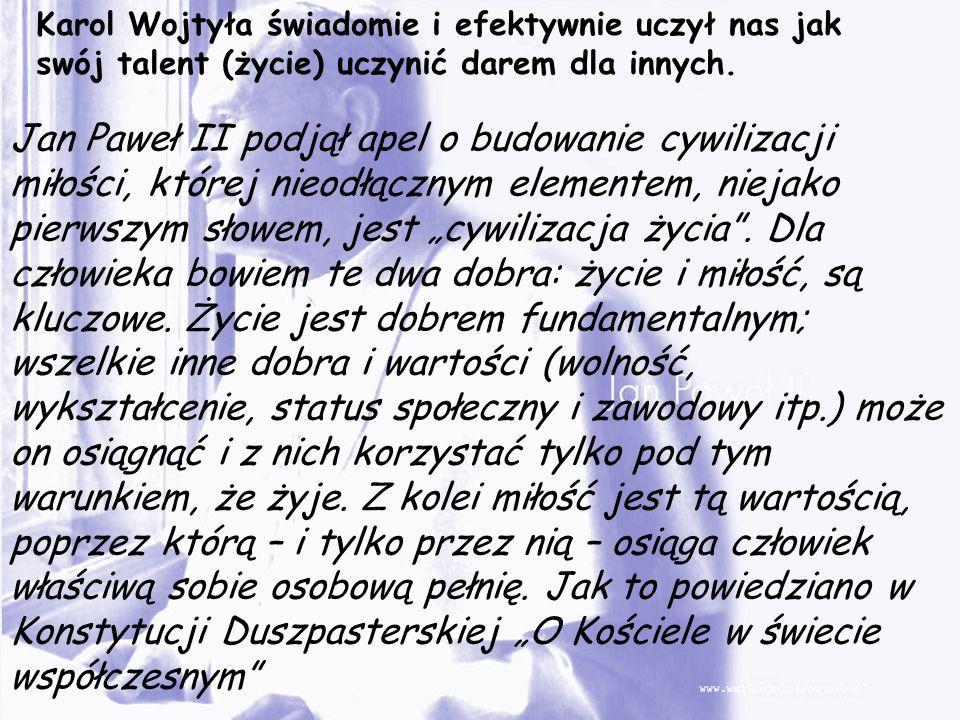 Karol Wojtyła świadomie i efektywnie uczył nas jak swój talent (życie) uczynić darem dla innych. Jan Paweł II podjął apel o budowanie cywilizacji miło