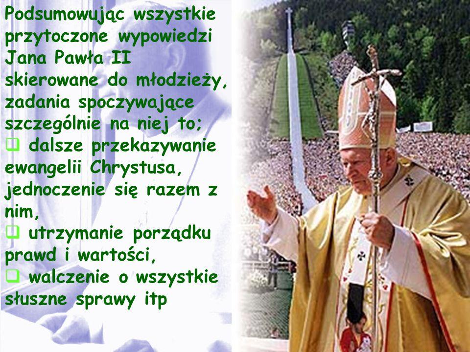 Podsumowując wszystkie przytoczone wypowiedzi Jana Pawła II skierowane do młodzieży, zadania spoczywające szczególnie na niej to; dalsze przekazywanie