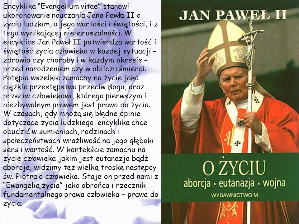 Obwieszczając encyklikę Evangelium vitae, sygnowaną w dniu 25 marca 1995 roku, Jan Paweł II określa jej cel jako niestrudzoną walkę o zagwarantowanie człowiekowi jego podstawowego prawa – prawa dla życia.