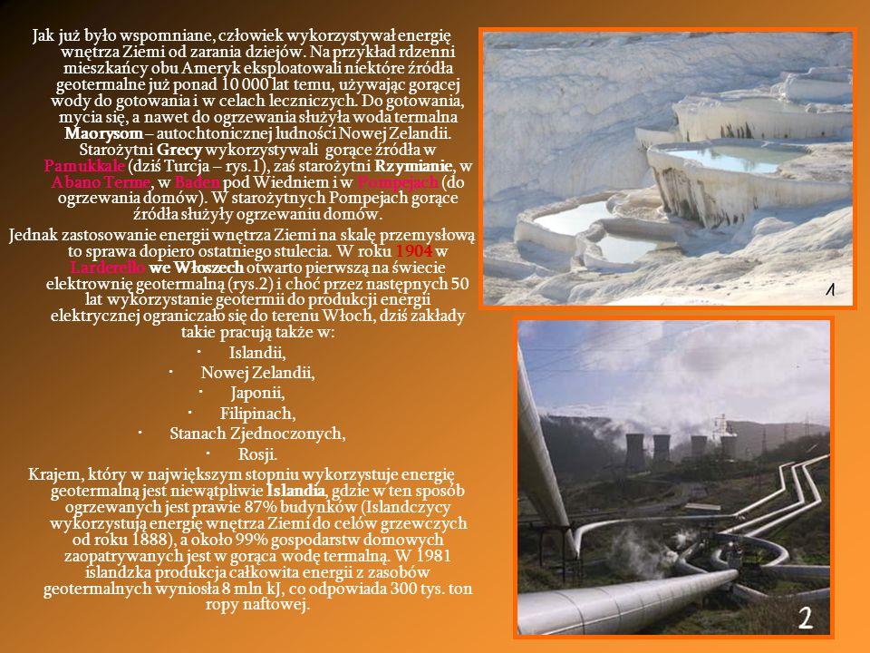 Jak już było wspomniane, człowiek wykorzystywał energię wnętrza Ziemi od zarania dziejów. Na przykład rdzenni mieszkańcy obu Ameryk eksploatowali niek