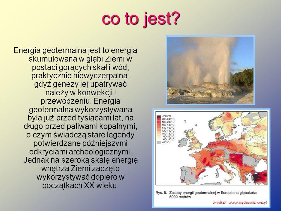 co to jest? Energia geotermalna jest to energia skumulowana w głębi Ziemi w postaci gorących skał i wód, praktycznie niewyczerpalna, gdyż genezy jej u
