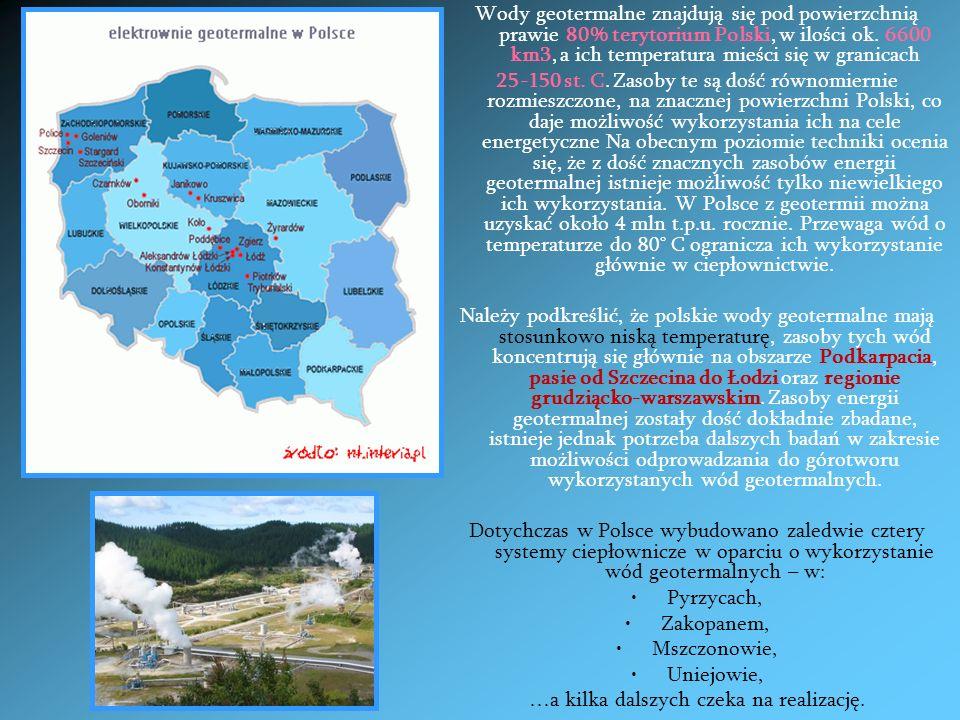 Wody geotermalne znajdują się pod powierzchnią prawie 80% terytorium Polski, w ilości ok. 6600 km3, a ich temperatura mieści się w granicach 25-150 st