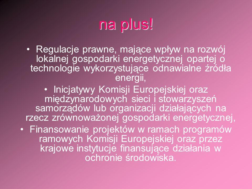 na plus! Regulacje prawne, mające wpływ na rozwój lokalnej gospodarki energetycznej opartej o technologie wykorzystujące odnawialne źródła energii, In