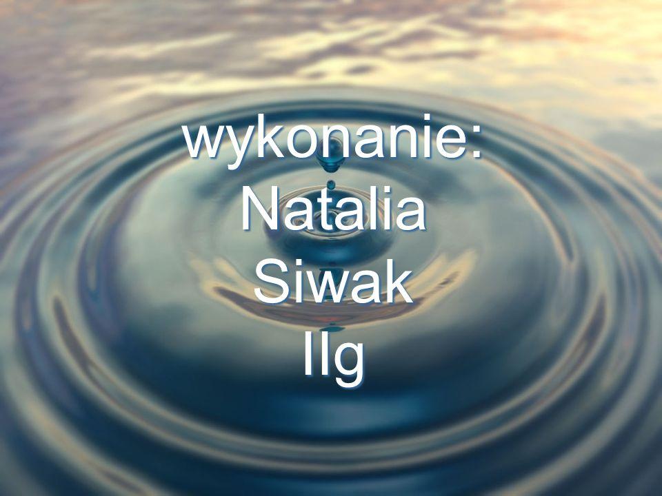 wykonanie: Natalia Siwak IIg