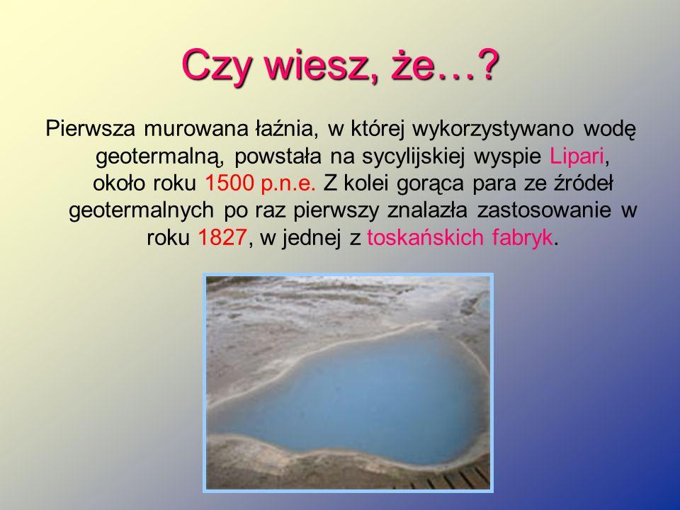 Czy wiesz, że…? Pierwsza murowana łaźnia, w której wykorzystywano wodę geotermalną, powstała na sycylijskiej wyspie Lipari, około roku 1500 p.n.e. Z k