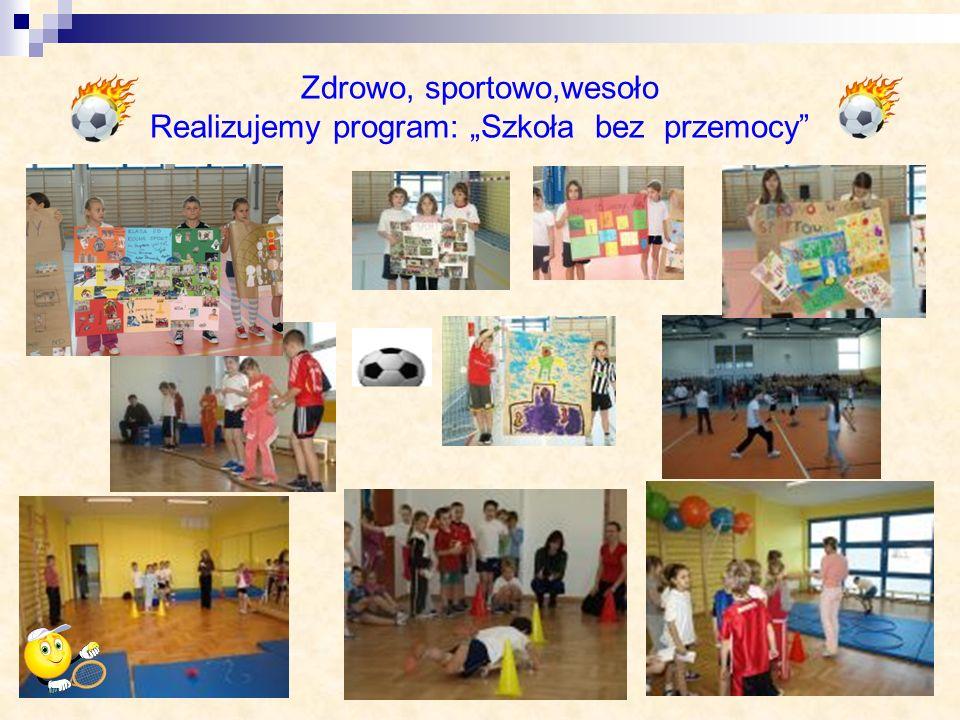 Zdrowo, sportowo,wesoło Realizujemy program: Szkoła bez przemocy