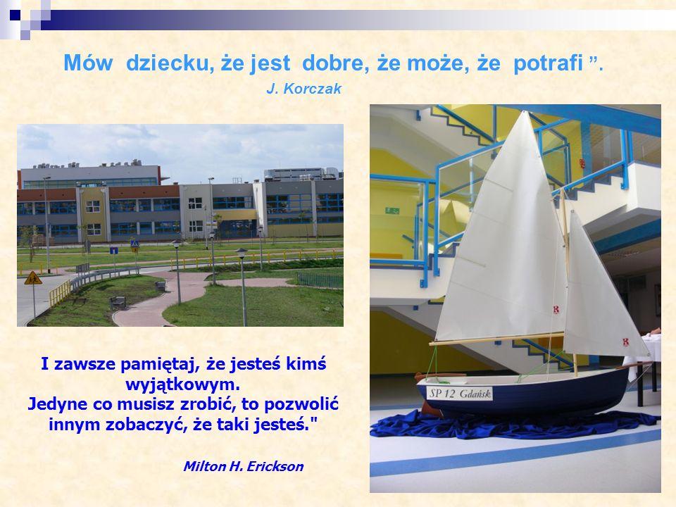 Mów dziecku, że jest dobre, że może, że potrafi. J. Korczak I zawsze pamiętaj, że jesteś kimś wyjątkowym. Jedyne co musisz zrobić, to pozwolić innym z