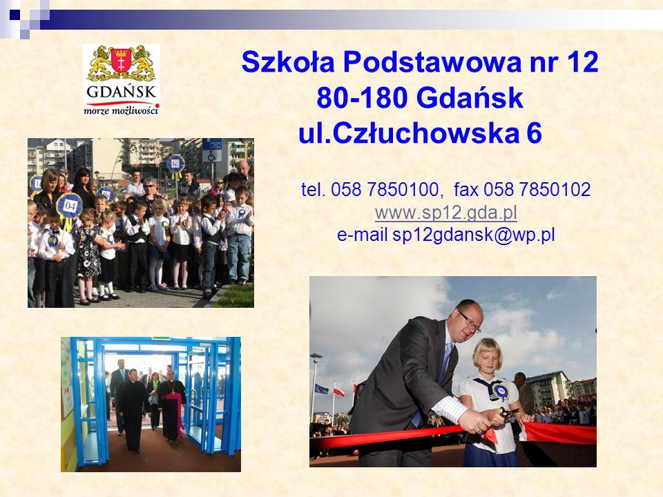 Szkoła Podstawowa nr 12 80-180 Gdańsk ul.Człuchowska 6 tel. 058 7850100, fax 058 7850102 www.sp12.gda.pl e-mail sp12gdansk@wp.pl www.sp12.gda.pl