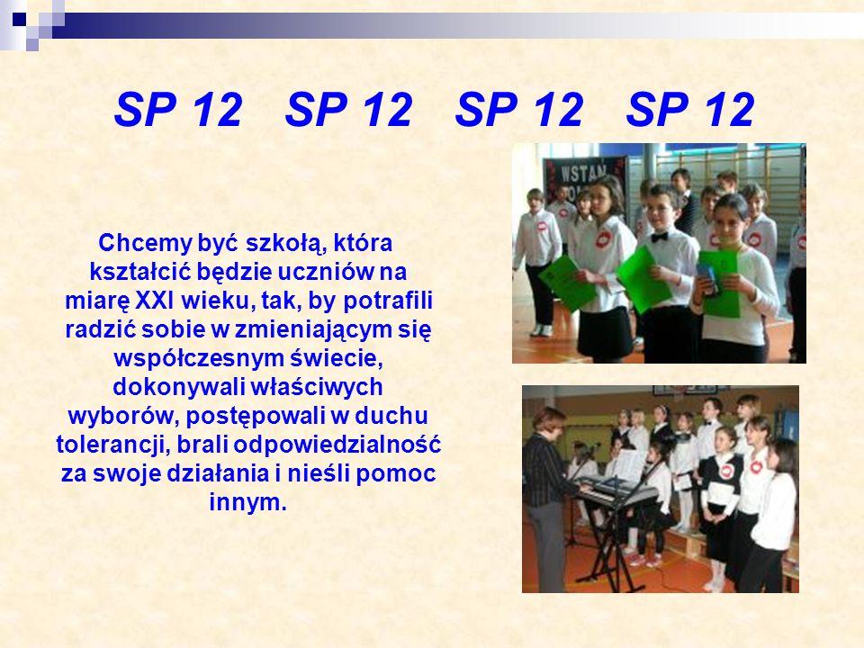 SP 12 SP 12 Chcemy być szkołą, która kształcić będzie uczniów na miarę XXI wieku, tak, by potrafili radzić sobie w zmieniającym się współczesnym świec