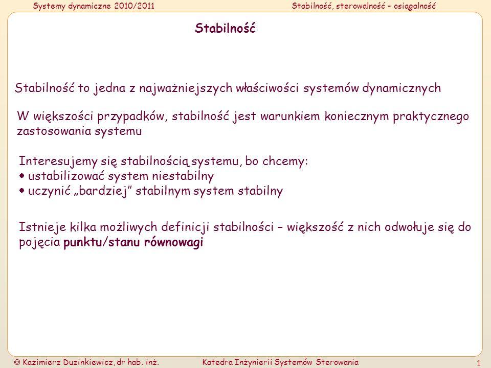 Systemy dynamiczne 2010/2011Stabilność, sterowalność - osiągalność Kazimierz Duzinkiewicz, dr hab. inż.Katedra Inżynierii Systemów Sterowania 1 Stabil