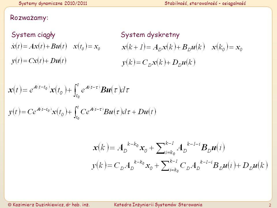 Systemy dynamiczne 2010/2011Stabilność, sterowalność - osiągalność Kazimierz Duzinkiewicz, dr hab. inż.Katedra Inżynierii Systemów Sterowania 2 Rozważ