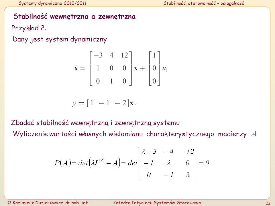 Systemy dynamiczne 2010/2011Stabilność, sterowalność - osiągalność Kazimierz Duzinkiewicz, dr hab. inż.Katedra Inżynierii Systemów Sterowania 22 Stabi
