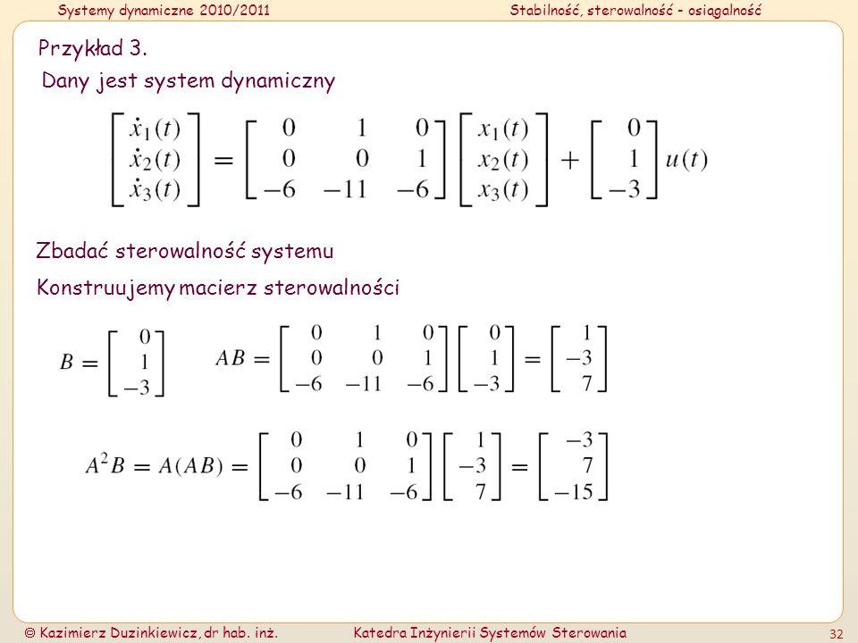 Systemy dynamiczne 2010/2011Stabilność, sterowalność - osiągalność Kazimierz Duzinkiewicz, dr hab. inż.Katedra Inżynierii Systemów Sterowania 32 Przyk