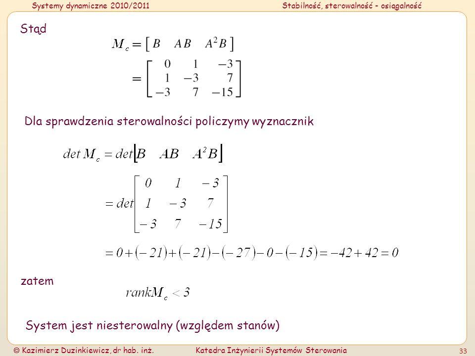Systemy dynamiczne 2010/2011Stabilność, sterowalność - osiągalność Kazimierz Duzinkiewicz, dr hab. inż.Katedra Inżynierii Systemów Sterowania 33 Stąd