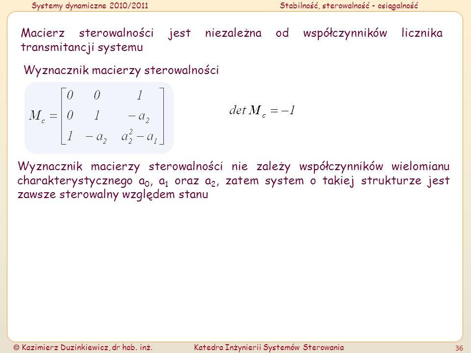 Systemy dynamiczne 2010/2011Stabilność, sterowalność - osiągalność Kazimierz Duzinkiewicz, dr hab. inż.Katedra Inżynierii Systemów Sterowania 36 Macie