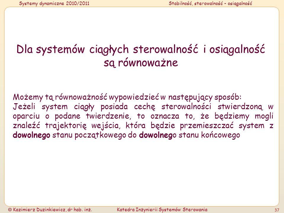 Systemy dynamiczne 2010/2011Stabilność, sterowalność - osiągalność Kazimierz Duzinkiewicz, dr hab. inż.Katedra Inżynierii Systemów Sterowania 37 Dla s