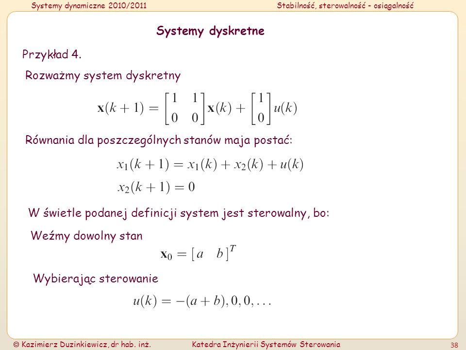 Systemy dynamiczne 2010/2011Stabilność, sterowalność - osiągalność Kazimierz Duzinkiewicz, dr hab. inż.Katedra Inżynierii Systemów Sterowania 38 Syste