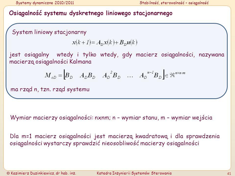 Systemy dynamiczne 2010/2011Stabilność, sterowalność - osiągalność Kazimierz Duzinkiewicz, dr hab. inż.Katedra Inżynierii Systemów Sterowania 41 Osiąg