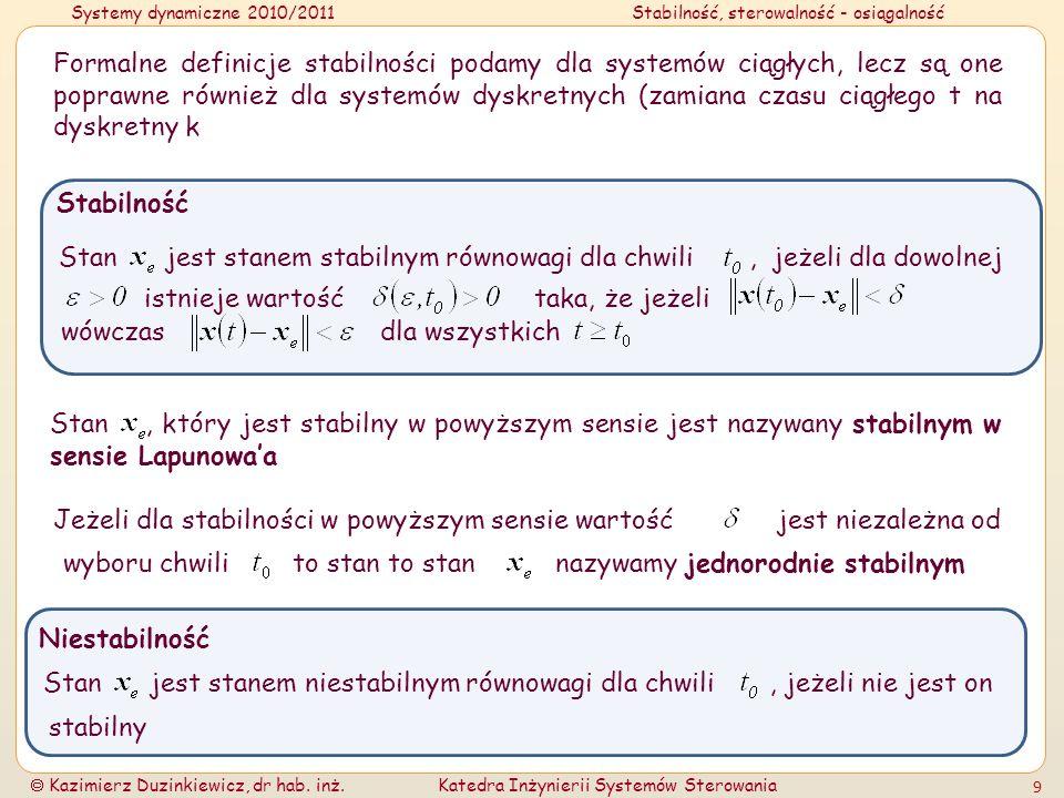 Systemy dynamiczne 2010/2011Stabilność, sterowalność - osiągalność Kazimierz Duzinkiewicz, dr hab. inż.Katedra Inżynierii Systemów Sterowania 9 Formal