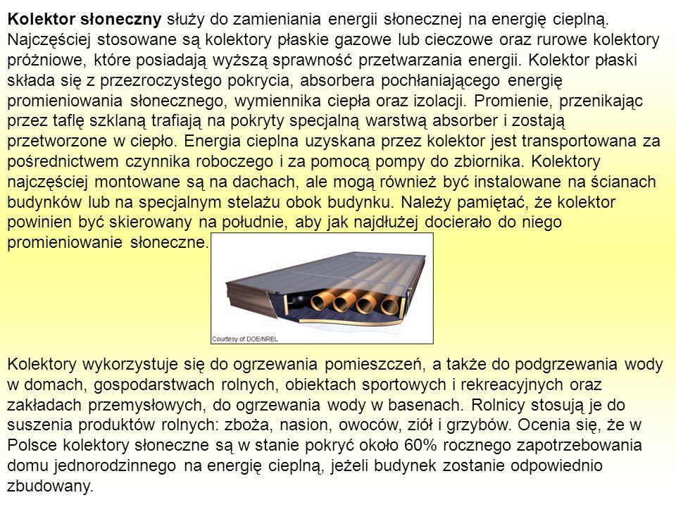 Kolektor słoneczny służy do zamieniania energii słonecznej na energię cieplną. Najczęściej stosowane są kolektory płaskie gazowe lub cieczowe oraz rur