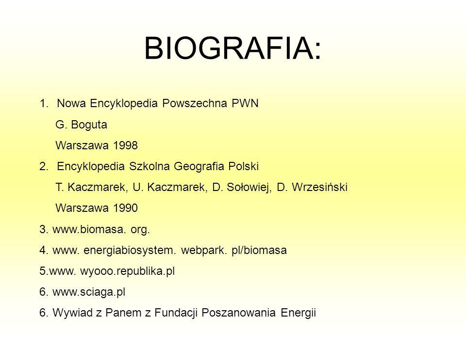 BIOGRAFIA: 1.Nowa Encyklopedia Powszechna PWN G. Boguta Warszawa 1998 2.Encyklopedia Szkolna Geografia Polski T. Kaczmarek, U. Kaczmarek, D. Sołowiej,