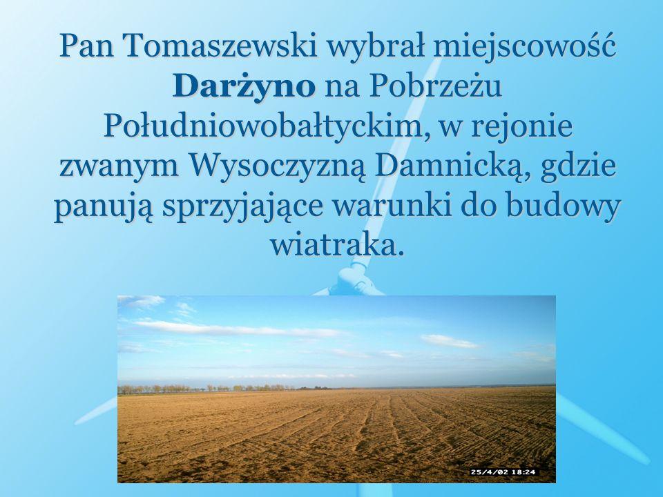 Pan Tomaszewski wybrał miejscowość Darżyno na Pobrzeżu Południowobałtyckim, w rejonie zwanym Wysoczyzną Damnicką, gdzie panują sprzyjające warunki do