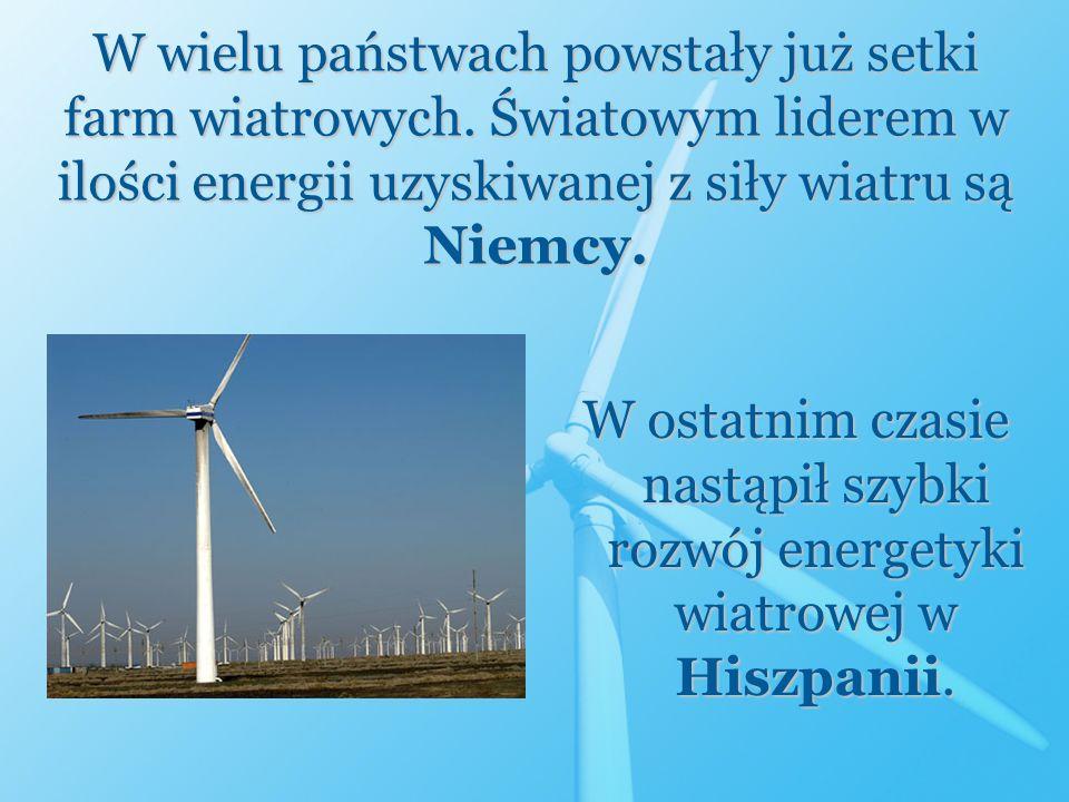 W wielu państwach powstały już setki farm wiatrowych. Światowym liderem w ilości energii uzyskiwanej z siły wiatru są Niemcy. W ostatnim czasie nastąp