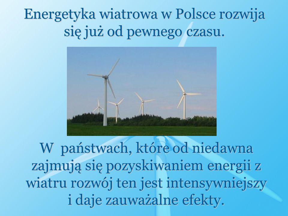 Energetyka wiatrowa w Polsce rozwija się już od pewnego czasu. W państwach, które od niedawna zajmują się pozyskiwaniem energii z wiatru rozwój ten je