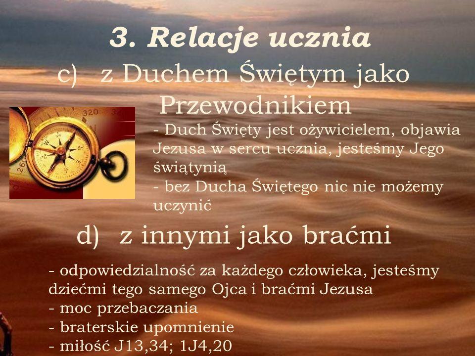 3. Relacje ucznia c) c)z Duchem Świętym jako Przewodnikiem - Duch Święty jest ożywicielem, objawia Jezusa w sercu ucznia, jesteśmy Jego świątynią - be