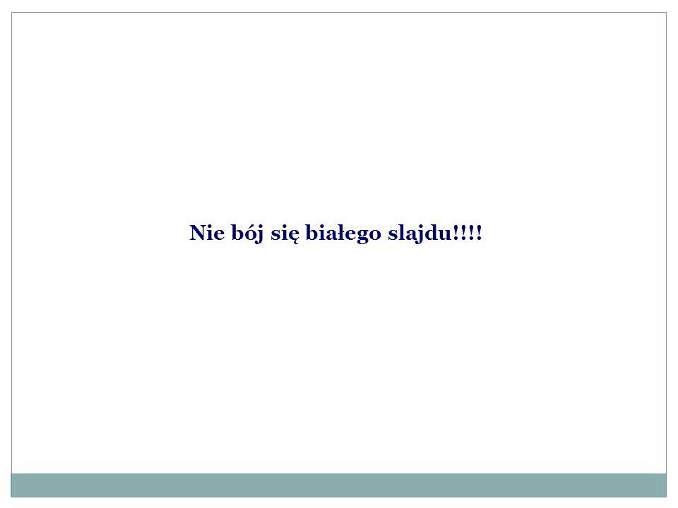 Nie bój się białego slajdu!!!!