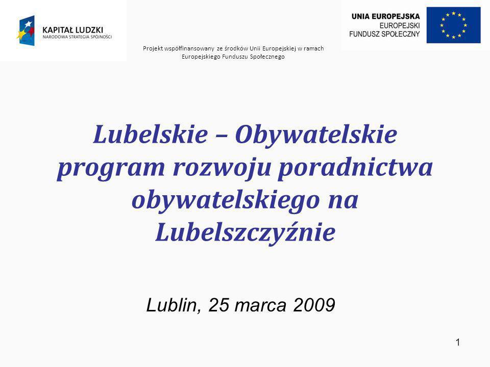 Projekt współfinansowany ze środków Unii Europejskiej w ramach Europejskiego Funduszu Społecznego Lubelskie – Obywatelskie program rozwoju poradnictwa obywatelskiego na Lubelszczyźnie Lublin, 25 marca 2009 1