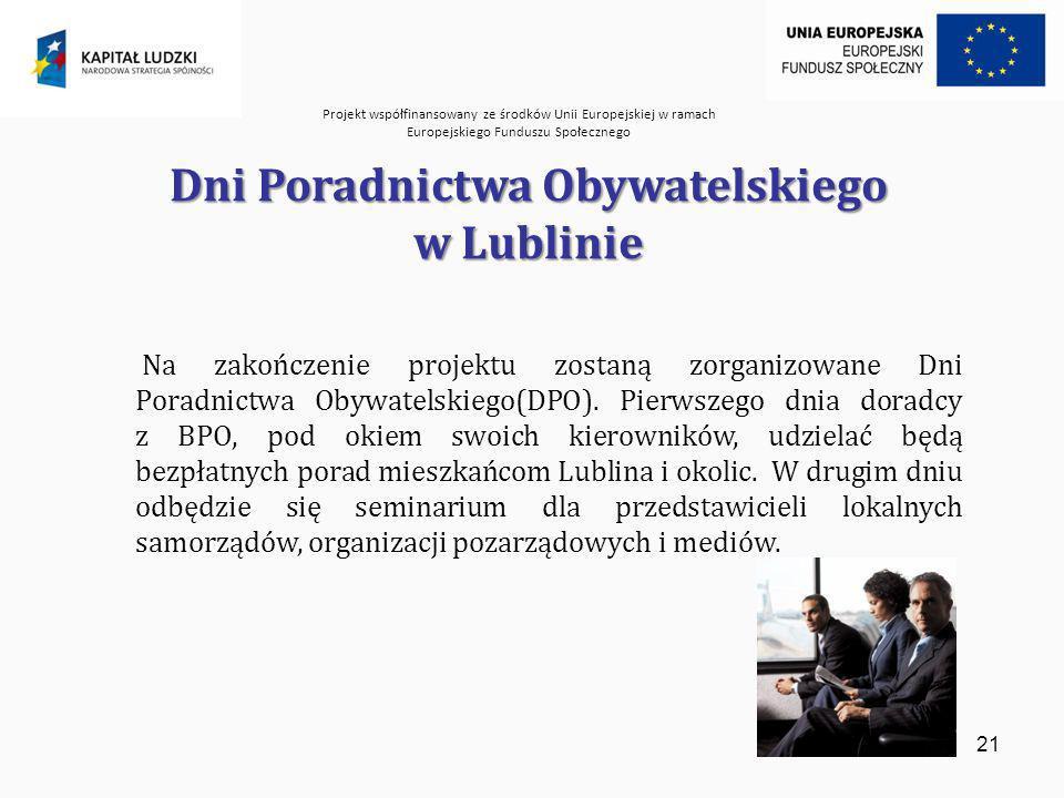 Projekt współfinansowany ze środków Unii Europejskiej w ramach Europejskiego Funduszu Społecznego 21 Dni Poradnictwa Obywatelskiego w Lublinie Na zakończenie projektu zostaną zorganizowane Dni Poradnictwa Obywatelskiego(DPO).