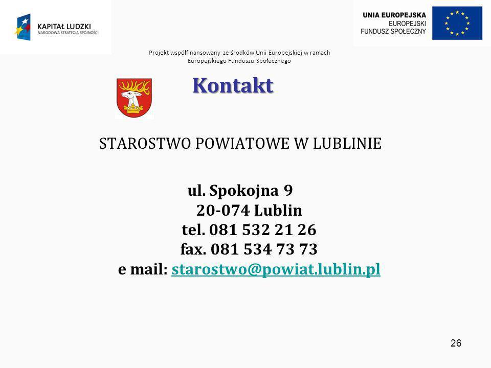 Projekt współfinansowany ze środków Unii Europejskiej w ramach Europejskiego Funduszu Społecznego 26 Kontakt STAROSTWO POWIATOWE W LUBLINIE ul.