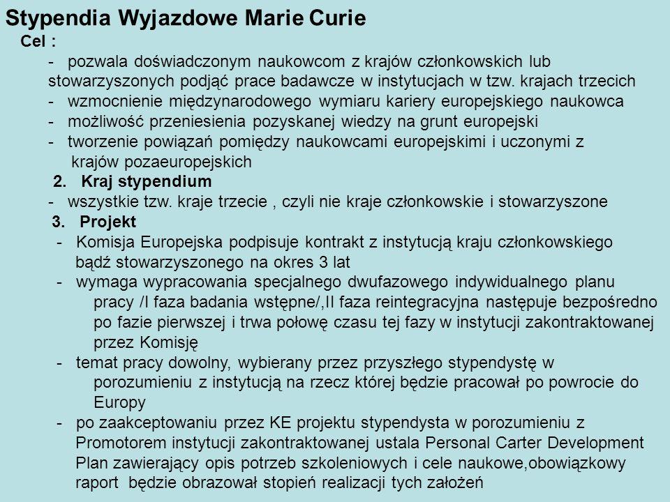 Stypendia Wyjazdowe Marie Curie Cel : - pozwala doświadczonym naukowcom z krajów członkowskich lub stowarzyszonych podjąć prace badawcze w instytucjach w tzw.