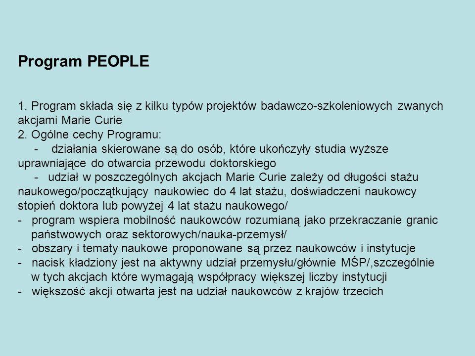 Program PEOPLE 1. Program składa się z kilku typów projektów badawczo-szkoleniowych zwanych akcjami Marie Curie 2. Ogólne cechy Programu: - działania