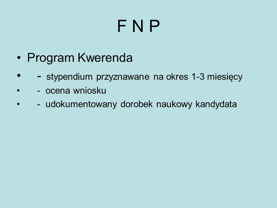 F N P Program Kwerenda - stypendium przyznawane na okres 1-3 miesięcy - ocena wniosku - udokumentowany dorobek naukowy kandydata