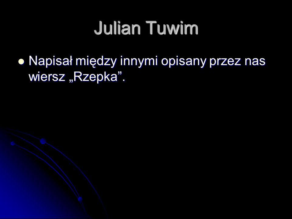 Julian Tuwim Napisał między innymi opisany przez nas wiersz Rzepka.