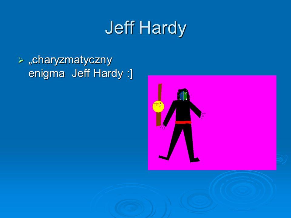 Jeff Hardy charyzmatyczny enigma Jeff Hardy :] charyzmatyczny enigma Jeff Hardy :]