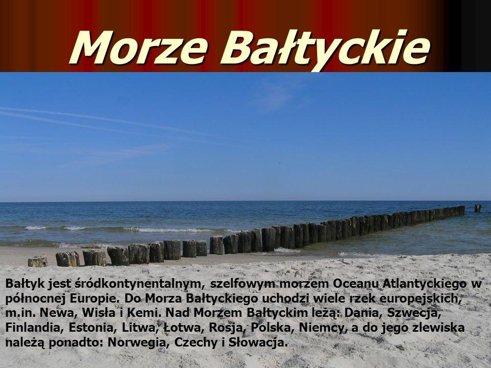 Morze Bałtyckie Bałtyk jest śródkontynentalnym, szelfowym morzem Oceanu Atlantyckiego w północnej Europie. Do Morza Bałtyckiego uchodzi wiele rzek eur