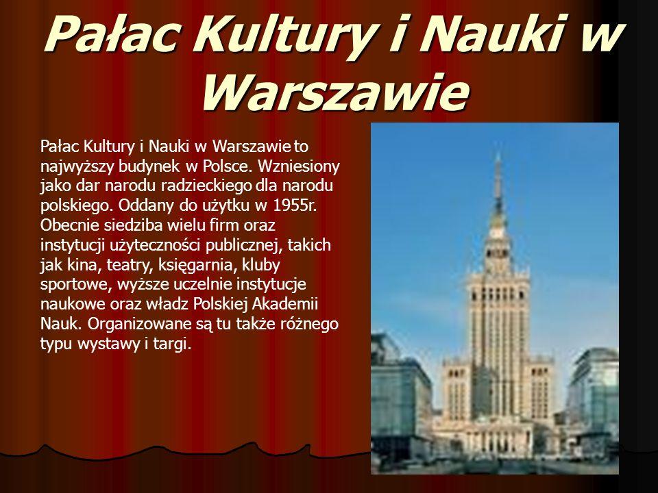 Pałac Kultury i Nauki w Warszawie Pałac Kultury i Nauki w Warszawie to najwyższy budynek w Polsce. Wzniesiony jako dar narodu radzieckiego dla narodu