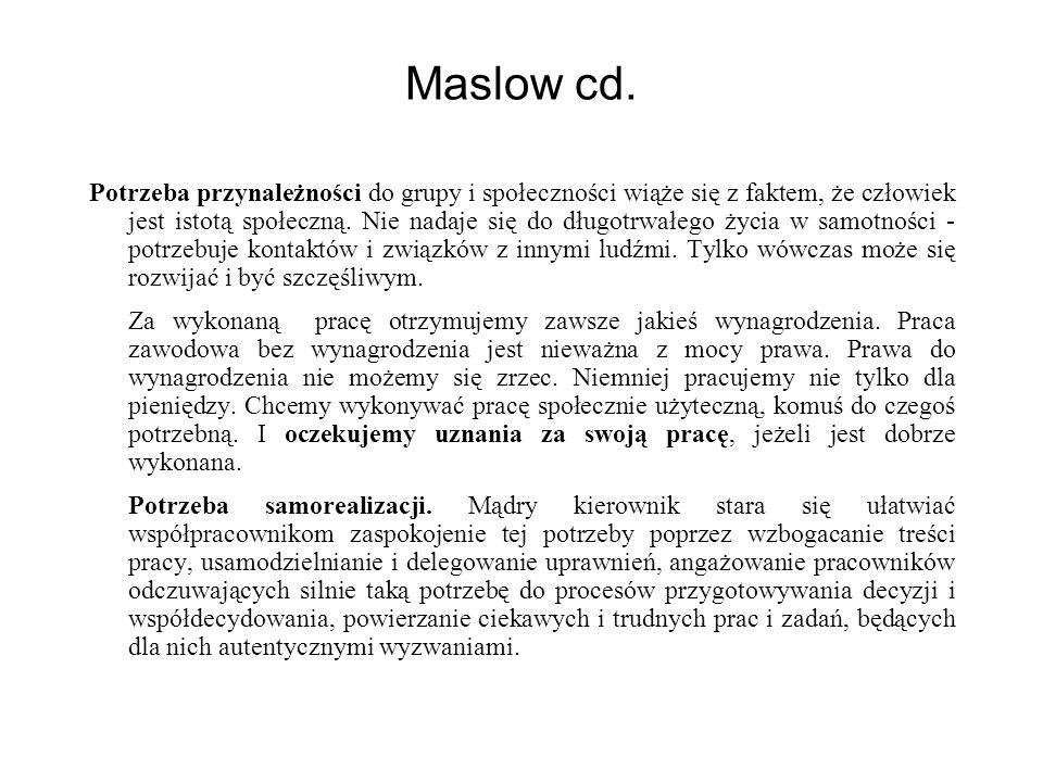 Maslow cd. Potrzeba przynależności do grupy i społeczności wiąże się z faktem, że człowiek jest istotą społeczną. Nie nadaje się do długotrwałego życi