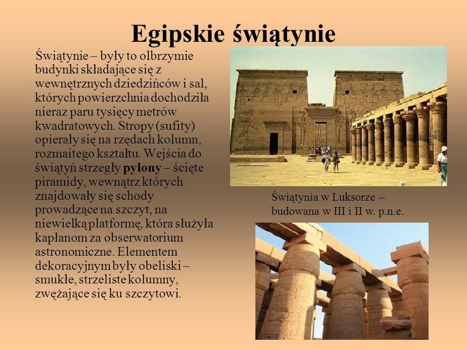 Egipskie świątynie Świątynie – były to olbrzymie budynki składające się z wewnętrznych dziedzińców i sal, których powierzchnia dochodziła nieraz paru